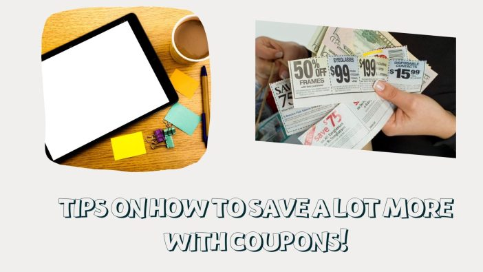 Tips On How To Save A Lot More With Coupons!