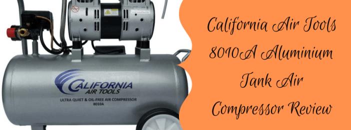 California Air Tools 8010A Aluminium Tank Air Compressor Review