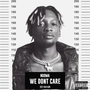 WE DONT CARE COVER ART 300x300 Ngoma - We Don't Care