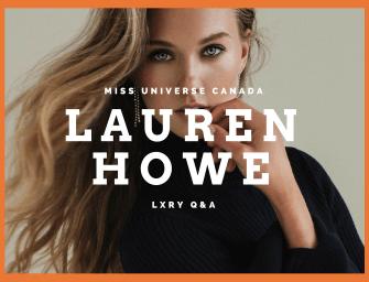 LXRY Q&A: Lauren Howe, Miss Universe Canada