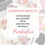 10 stratégies des leaders pour une routine matinale productive et positive