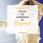 10 clés du Leadership de Beyoncé Knowles
