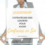 5 stratégies des leaders pour avoir confiance en soi