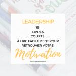 Leadership : 15 Livres courts à lire facilement pour retrouver la motivation et changer de vie