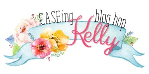 CASEing-Kelly-Blog-Hop-Banner
