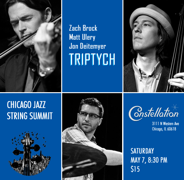 Triptych: Zach Brock, Matt Ulery & Jon Deitemyer, Constellation, 5/7/16