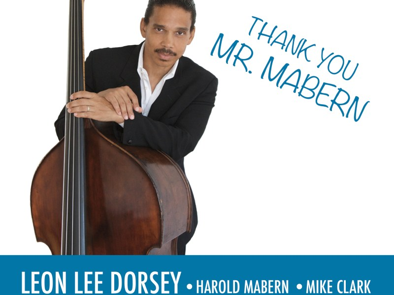 ANNOUNCEMENT: Celebrated Bassist Leon Lee Dorsey Announces Release of 'Thank You, Mr. Mabern!' – Bass Magazine