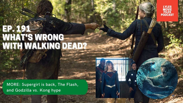lmf ep 191 - walking dead woes, supergirl returns