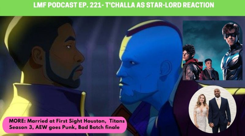 lmf podcast ep. 221 - titans, bad batch, what if