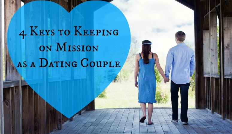 4 Keys to Keeping on Mission as a Dating Couple