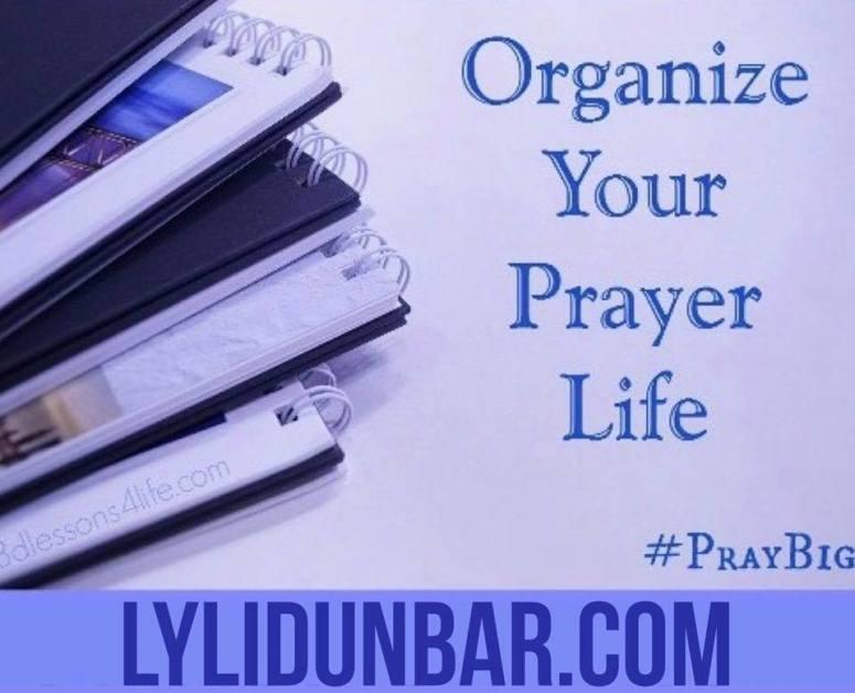 Organize Your Prayer Life | lylidunbar.com