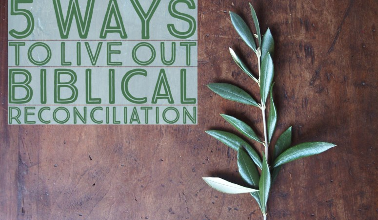 5 Ways to Live Out Biblical Reconciliation
