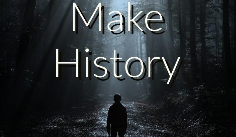 4 Ways to Make History