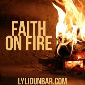 Faith on Fire | lylidunbar.com