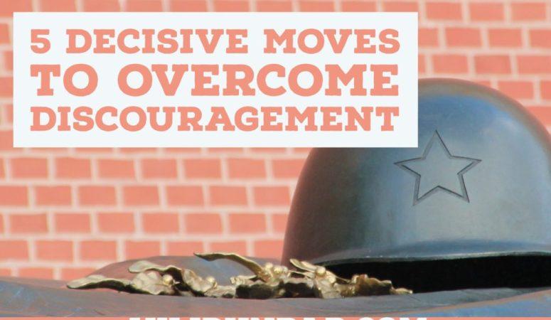 5 Decisive Moves to Overcome Discouragement