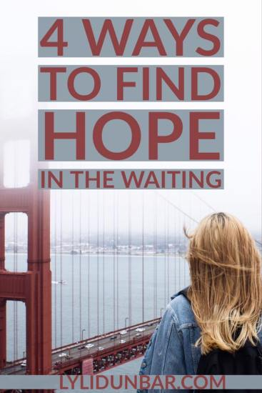 4 Ways to Find Hope in the Waiting | lylidunbar.com