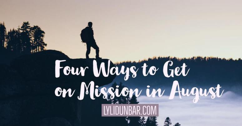 4 Ways to Get on Mission in August | lylidunbar.com