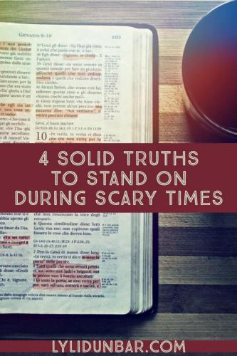 Four Solid Truths to Stand on During Scary Times | lylidunbar.com