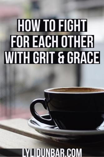 How to Fight for Each Other with Grit and Grace | lylidunbar.com