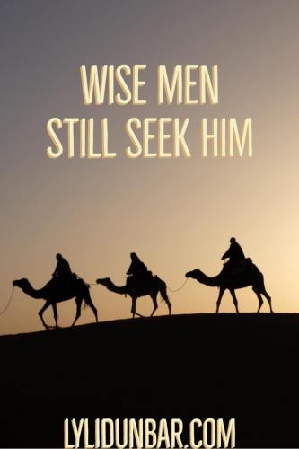 4 Ways Wise Men Still Seek Him Today | lylidunbar.com