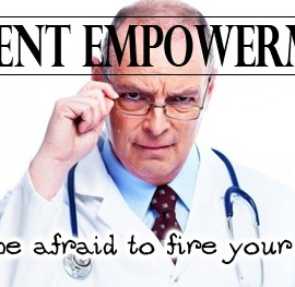 Patient Empowerment: Don't be afraid to fire your doctor!