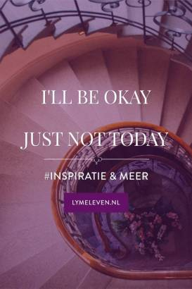 I'll be okay, just not today