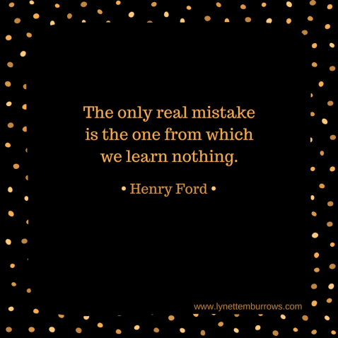 The only real mistake quote from Henry Ford, resolutions, lynettemburrows.com
