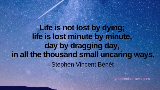 """Image of a shooting star in a starry sky. Quote: Life is not lost by dying; life is lost minute by minute, day by dragging day, in all the thousand small uncaring ways."""" Stephen Vincent Benét. So do what you love now."""