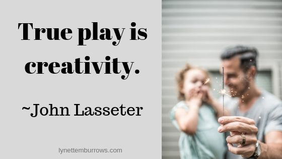 """Image & Quote """"True Play is creativity."""" John Lasseter image is of dad holding little girl while he holds a sparkler--you don't have to be an artist"""