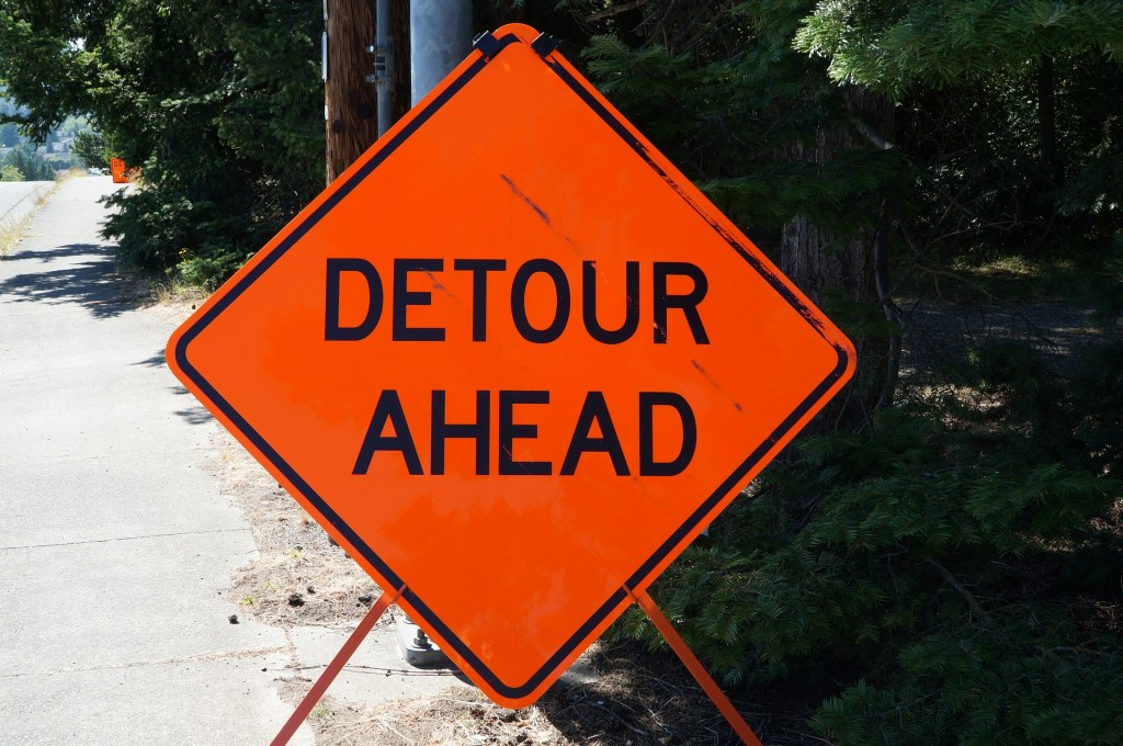 like this detour sign, A bump in the road of pandemic life means you're changing direction.