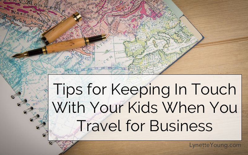 Tips for Keeping In Touch With Your Kids When You Travel for Business