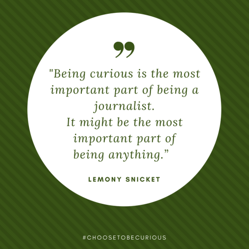 Lemony Snicket - Being curious is the most important part of being a journalist.
