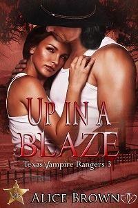 up in a blaze, vampires, texas vampire rangers, alice brown, paranormal, erotic romance, romance, new release, jk publishing