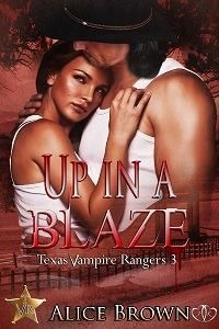 up in a blaze, vampires, texas vampire rangers, alice brown, paranormal, erotic romance, romance, new release, jk publishing