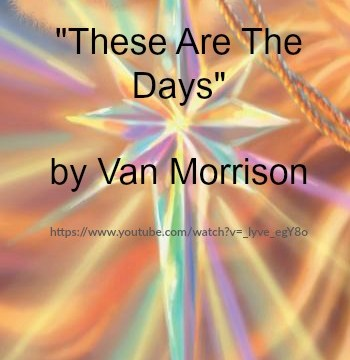 Song - These Are The Days by Van Morrison