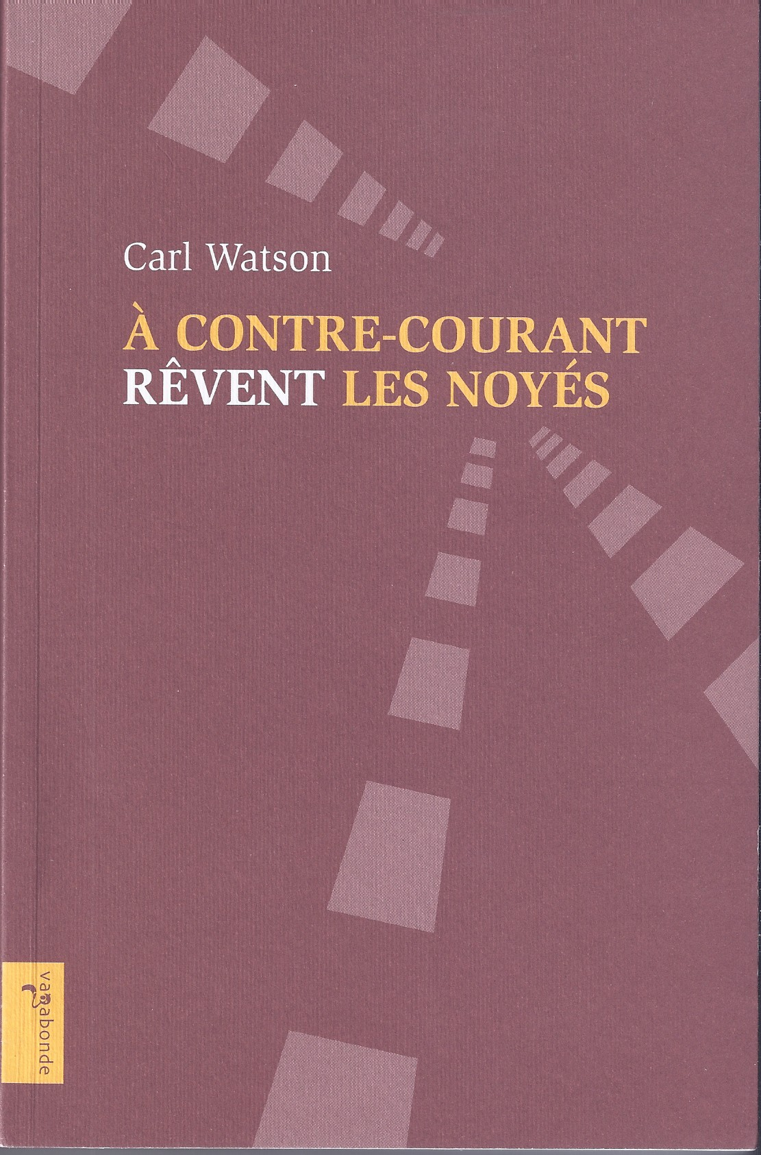 Lecture : «À contre-courant rêvent les noyés» de Carl Watson