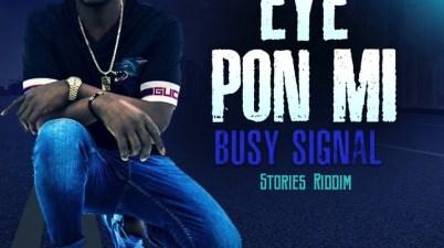 Busy Signal - Eye Pon Mi Lyrics