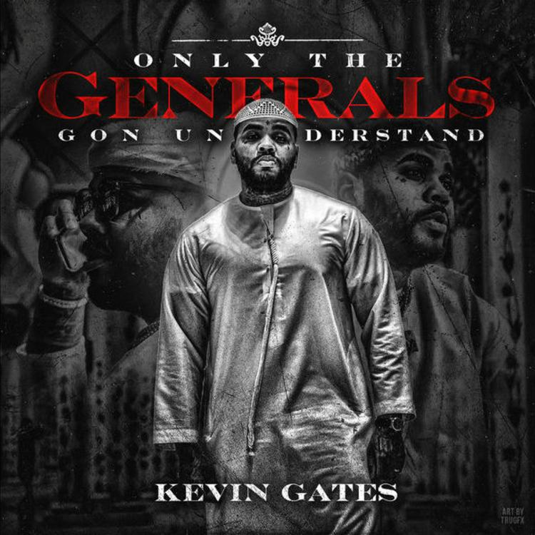 Kevin Gates - Only the Generals Gon Understand (EP Lyrics)
