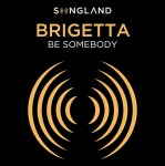 Brigetta - Be Somebody Lyrics