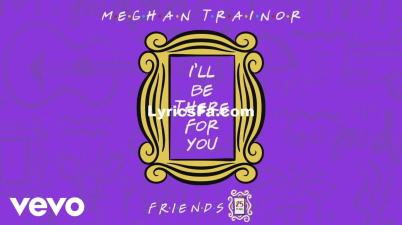 Meghan Trainor - I'll Be There for You Lyrics