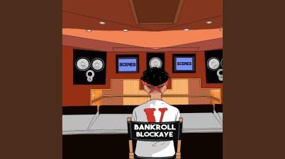 Bankroll Blockaye – Scenes Lyrics