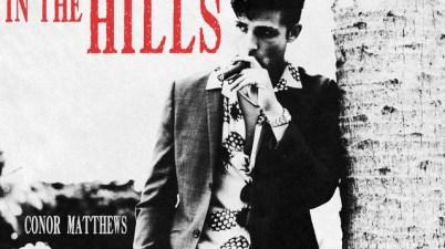 Conor Matthews - Heartbreak in the Hills Lyrics