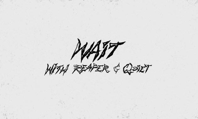 Kayzo, REAPER, & QOIET - Wait Lyrics