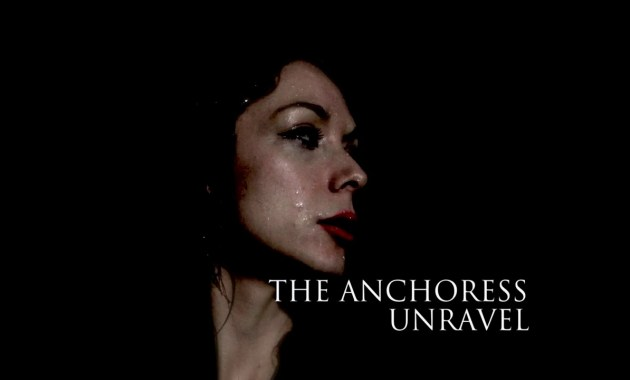 The Anchoress - Unravel Lyrics