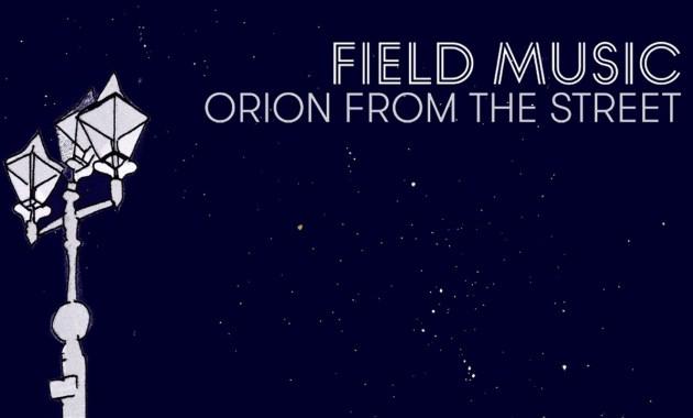 Field Music - Orion From The Street Lyrics