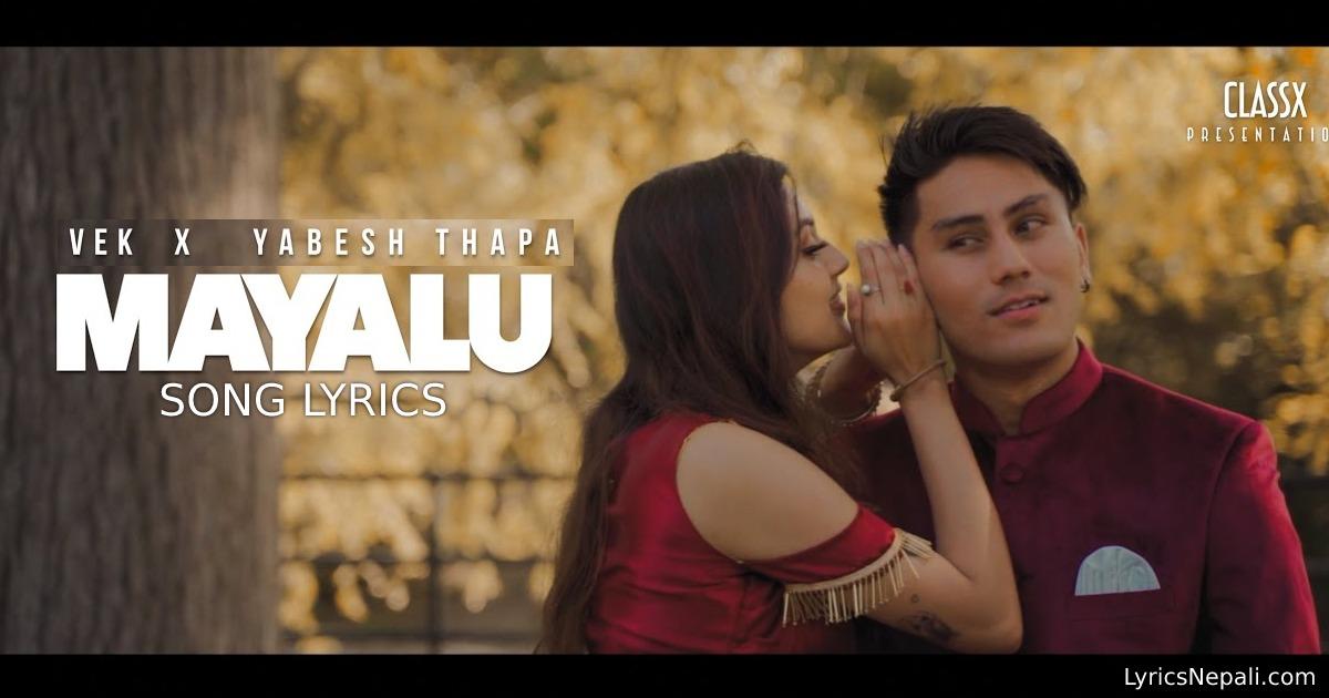 Mayalu Song lyrics – Vek X Yabesh Thapa / मायालु