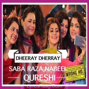 Dheeray Dheeray Lyrics From Wrong No. Movie Songs by Sara Raza, Nabeel Qureshi