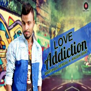 LOVE ADDICTION Lyrics Marshall Sehgal feat.Khushi Bhat