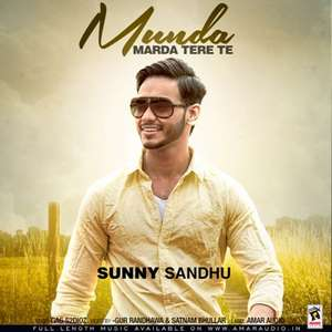 Munda Marda Aa Tere Te Lyrics – Sunny Sandhu