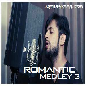Romantic Medley 3 Lyrics Sarmad Qadeer & Naseebo Lal
